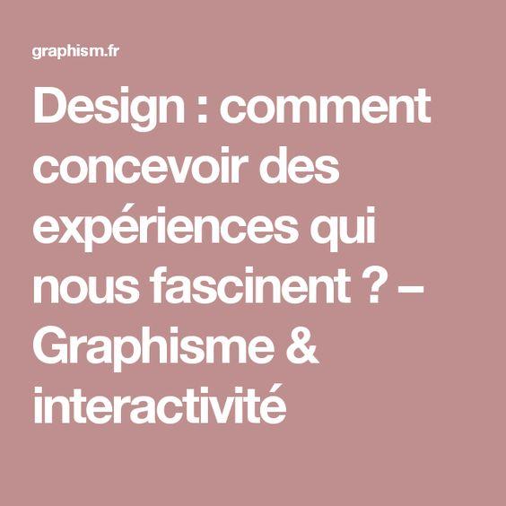 Design : comment concevoir des expériences qui nous fascinent ? – Graphisme & interactivité
