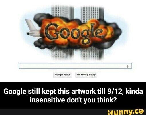 Google Still Kept This Artwork Till 9 12 Kinda Insensitive Don T You Think Google Still Kept This Artwork Till 9 12 Kinda Insensitive Don T You Think If Memes Ifunny Popular Memes