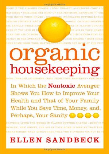 Organic Housekeeping - a big picture approach to housekeeping (the people not things), keeping a heathy and ecologically balanced home, oh does she speak my language!