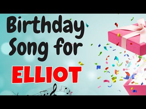 Happy Birthday Elliot Song Birthday Song For Elliot Happy Birthday Elliot Song Download You Birthday Songs Happy Birthday Celebration Happy Birthday Song