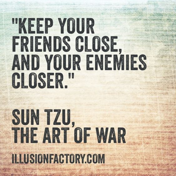 """Art Of War Quotes Know Your Enemy: """"Keep Your Friends Close, And Your Enemies"""