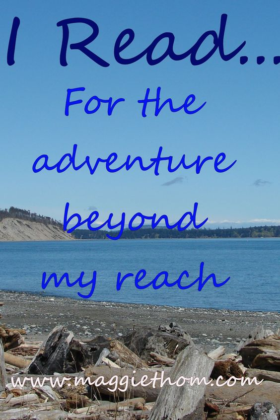 I read for the adventure beyond my reach