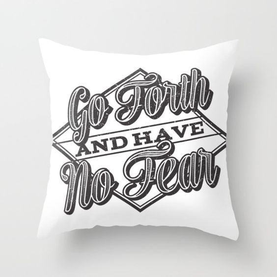Go Forth & Have No Fear Throw Pillow by Fallen Apple Designs | Society6