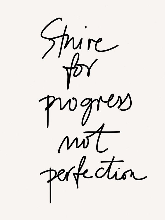 Strive for progress, not perfection: