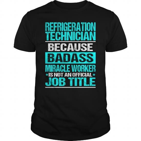 REFRIGERATION TECHNICIAN Because BADASS Miracle Worker Isn't An Official Job Title T-Shirts, Hoodies, Sweatshirts, Tee Shirts (22.99$ ==► Shopping Now!)