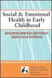 Social & Emotional Health in Early Childhood: Building Bridges Between Services & Systems (Systems of Care for Children's Mental Health) (SCCMH)