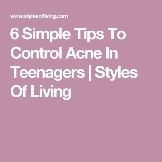 6 Simple Tips To Control Acne In Teenagers   Styles Of Living