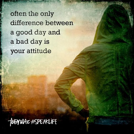 Often the only difference between a good day and a bad day is your attitude. #SpeakLife: