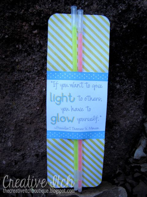 If you want to give light to other, you have to glow yourself - Thomas S. Monson - Creative Itch: Stake Girls Camp 2013