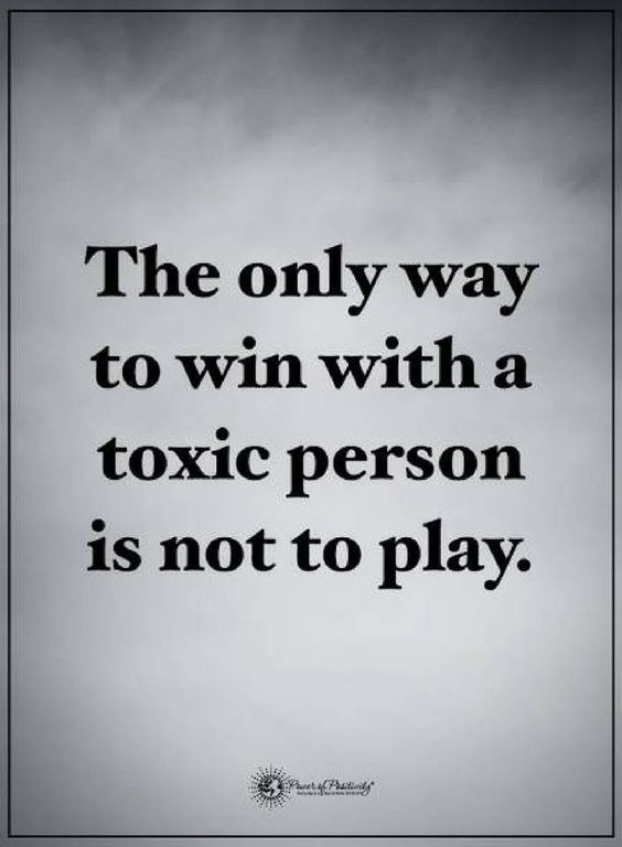 Quotes The only way to win with a toxic person is not to play.
