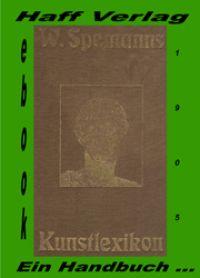 Kunstlexikon. Ein Handbuch für Künstler und Kunstfreunde. Wilhelm Spemann, 1905. nur € 7.90 inkl. MwSt.