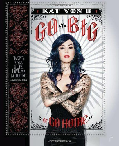 Go Big or Go Home: Taking Risks in Life, Love, and Tattooing by Kat Von D http://www.amazon.com/dp/0062108131/ref=cm_sw_r_pi_dp_ohoPtb136NQV23H3