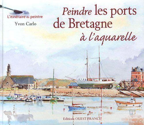 Telecharger Peindre Les Ports De Bretagne A L Aquarelle Pdf Par