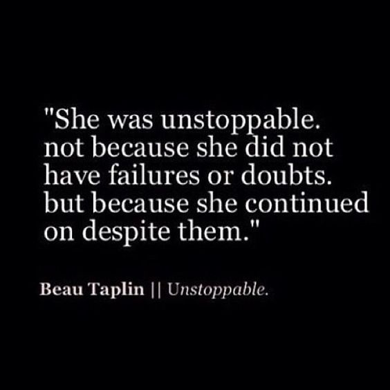 she was unstoppable. Not because she did not have failures or doubts. but because she continued on despite them. #quote:
