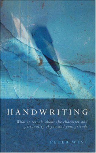 Handwriting: What It Reveals about the Character and Personality of You and Your Friends by Peter West. $15.95. Publisher: Random House UK (December 15, 2004)