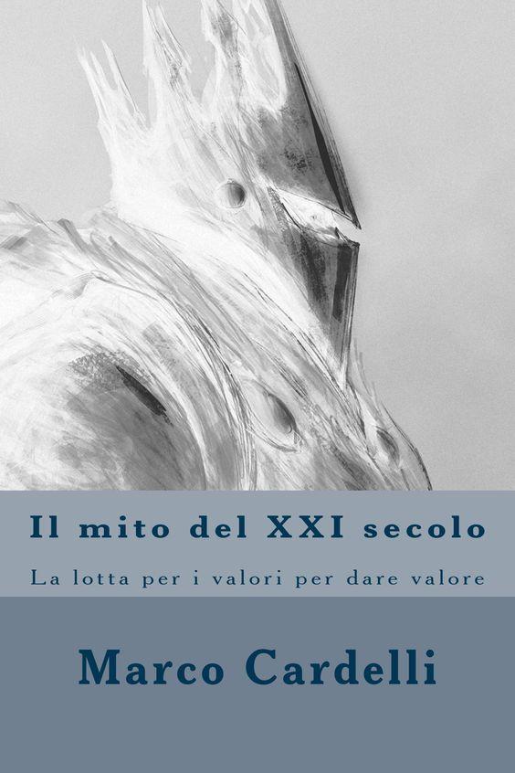 """""""Il mito del XXI secolo"""" la lotta per i valori per dare valore, il nuovo libro di Marco Cardelli per essere un mito"""