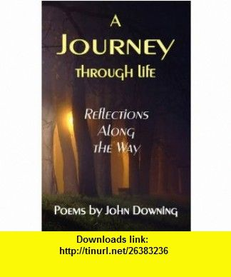 A Journey Through Life (9780615271217) John Downing , ISBN-10: 0615271219  , ISBN-13: 978-0615271217 ,  , tutorials , pdf , ebook , torrent , downloads , rapidshare , filesonic , hotfile , megaupload , fileserve
