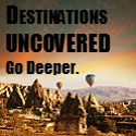 Destinations Uncovered: Go Deeper.