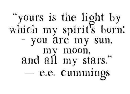 """""""you are my sun, my moon, and all my stars"""" -e.e. Cummings"""