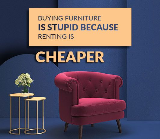 Renting Furniture Is Cheaper Than Buying Furniture Buying Furniture Furniture Cool Furniture