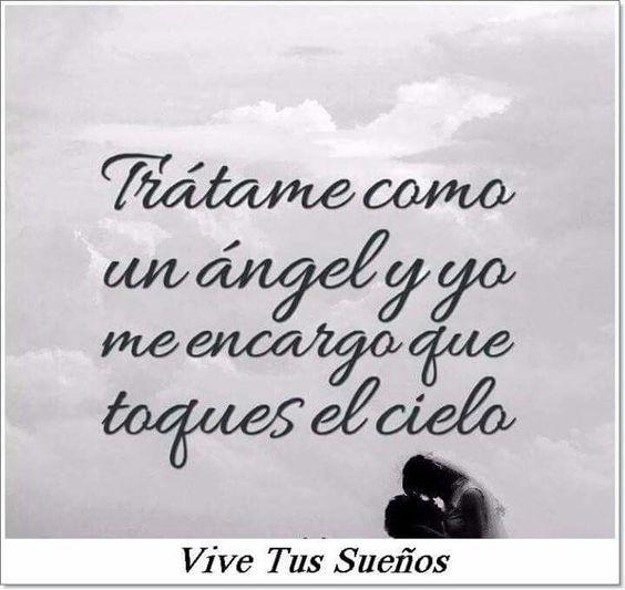 Trátame como un ángel y yo me encargo que toques el cielo.