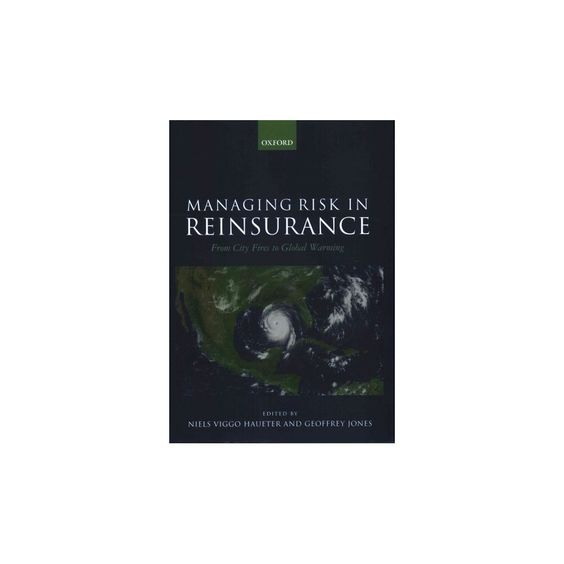 Managing Risk in Reinsurance : From City Fires to Global Warming (Hardcover)
