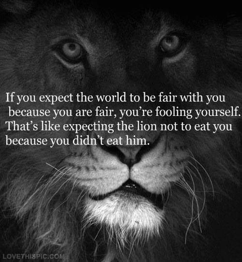 Best Sayings In The World Brilliant If You Expect The World To Be Fair Life Quotes Quotes Quote World