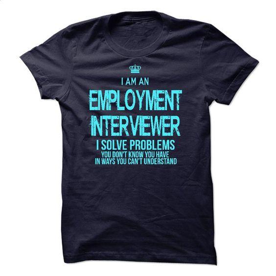 I Am An Employment Interviewer T Shirts, Hoodies, Sweatshirts - #sleeveless hoodie #personalized hoodies. BUY NOW => https://www.sunfrog.com/LifeStyle/I-Am-An-Employment-Interviewer.html?id=60505