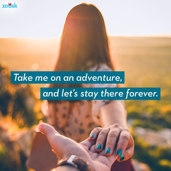 Love quotes for her: Take me on an adventure and let's stay there forever.