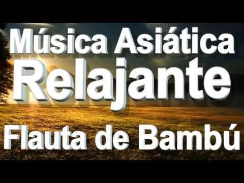 Música Asiática Relajante Música Instrumental De Flauta De Bambú Músic Musica De Relajacion Escuchar Musica Clasica Musica Folklorica