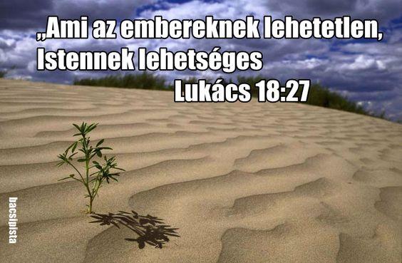 Ami az embereknek lehetetlen, Istennek lehetséges. Lukács 18:27,