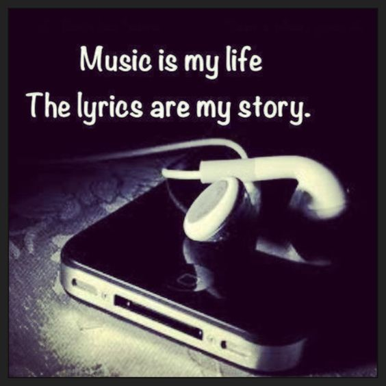 Music is my life, the lyrics are my story. I couldn't live ...