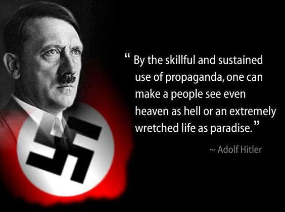"Hitler Quote: ""By the skillful and sustained use of propaganda, one can make a people see even heaven as hell or an extremely wretched life as paradise."""