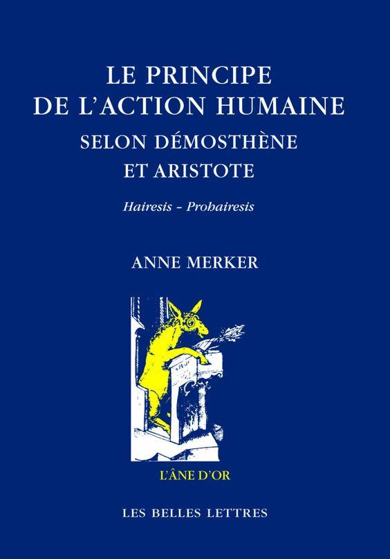 Anne Merker, Le Principe de l'action humaine selon Démosthène et Aristote, Hairesis - Prohairesis (coll. L'Âne d'or)