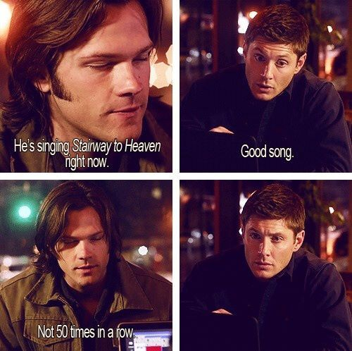 Sam vs. Dean about Stairway to Heaven. Sounds like a convo between Ryan and I, Ryan obv being Dean...