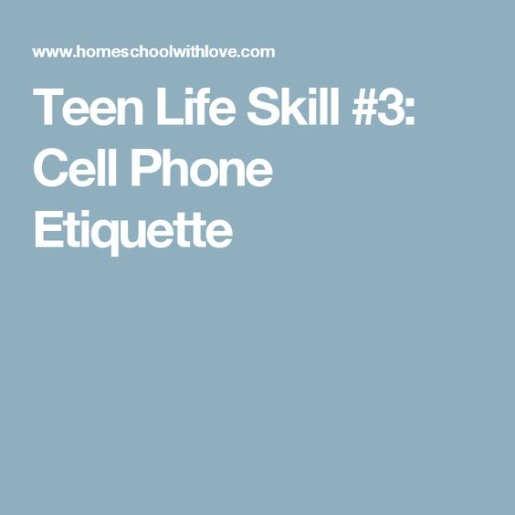 Teen Life Skill #3: Cell Phone Etiquette