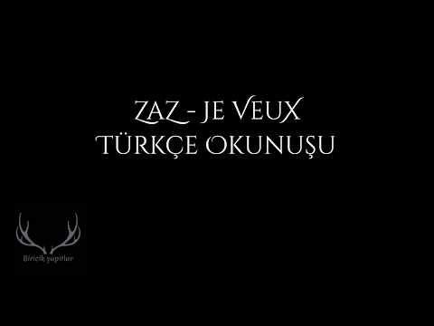 zaz je veux turkce okunusu
