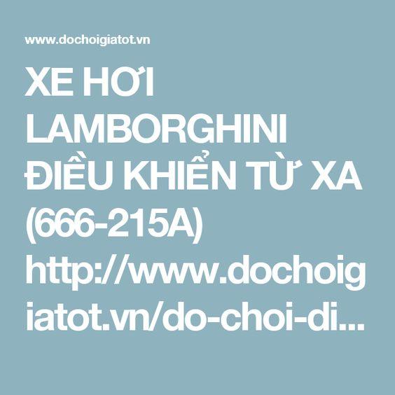 XE HƠI LAMBORGHINI ĐIỀU KHIỂN TỪ XA (666-215A)  http://www.dochoigiatot.vn/do-choi-dieu-khien-tu-xa/xe-dieu-khien-tu-xa/xe-dieu-khien-LAMBORGHINI-666-215A