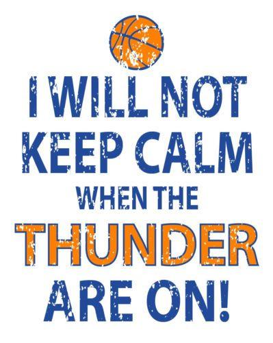 I WILL NOT KEEP CALM WHEN THE THUNDER ARE ON! Oklahoma City Thunder SHIRT! OKC