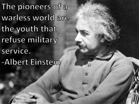 Os pioneiros de um mundo sem guerra são os jovens que recusaram o serviço militar. - Albert Einstein