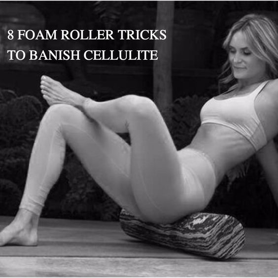 8 FOAM ROLLER TRICKS TO BANISH CELLULITE #cellulite #banish #healthy