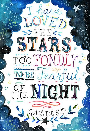 """I have loved the stars too fondly to be fearful of the night."" -- Galileo; by Katie Daisy:"
