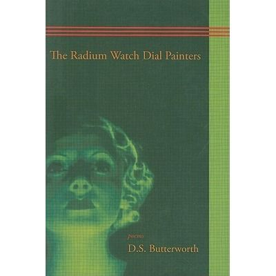 I wanted to love this book if only for its title and cover image, but suspect that these surface features may have twisted my expectations.  I'm familiar with the history of the radium watch dial painters and, so, wanted more (forensic?) historical research to imbue (or imbrue?) these pages.  Also, the eerie green hue of the cover girl's features left me yearning for glow-in-the-dark poetry.  I wanted traces of radiation poisoning in the lines.    I do think that Butterworth's collection ...