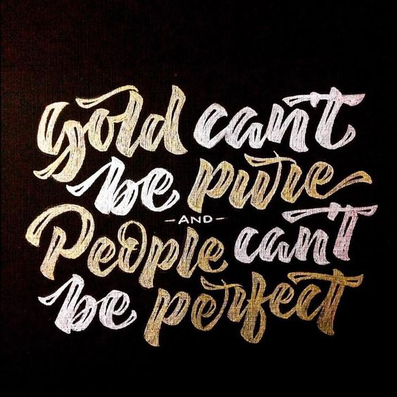 @binsarap said it perfectly. Gold can't be pure and people can't be perfect #typematters by type_matters from http://ift.tt/1JvMtmE