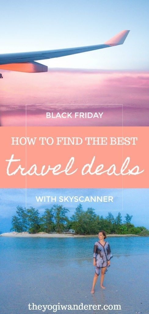 Nice Everything You Need To Know To Find The Best Black Friday Travel Deals With Skyscanner Black Black Friday Travel Deals Black Friday Travel Travel Deals