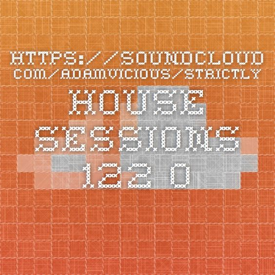 https://soundcloud.com/adamvicious/strictly-house-sessions-122-03th-apr-2015