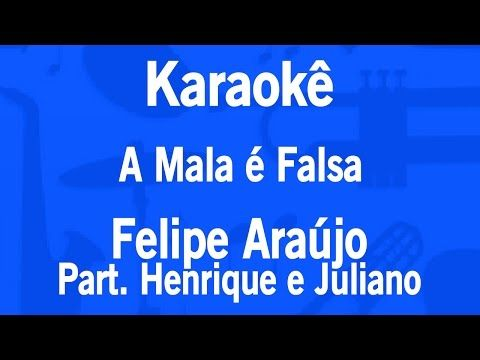 Karaoke A Mala E Falsa Felipe Araujo Part Henrique E Juliano