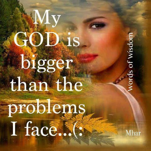 My God is bigger than the problems I face