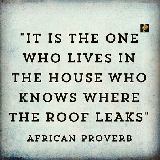 """This proverb is the African version of the English proverb: """"only the wearer knows where the shoe pinches"""". Meaning, it is the one experiencing the pain or pleasure who best knows what they are feeling. The only way we can understand fully what they are feeling is to """"step into their shoes"""" i.e. to see things from the person`s viewpoint. By this I mean to empathize with the person. You see, empathy is different from sympathy. When you sympathize you only understand the person. But when you empat"""
