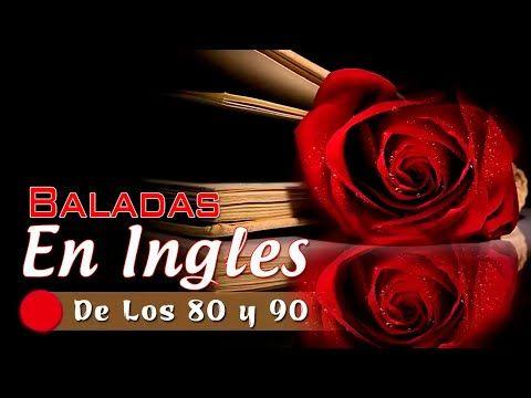 Las Mejores Baladas En Ingles De Los 80 Y 90 Romanticas Viejitas En Ingles 80 S Y 90 S Youtube Con Imagenes Baladas Musica Baladas Romanticas Musica Baladas